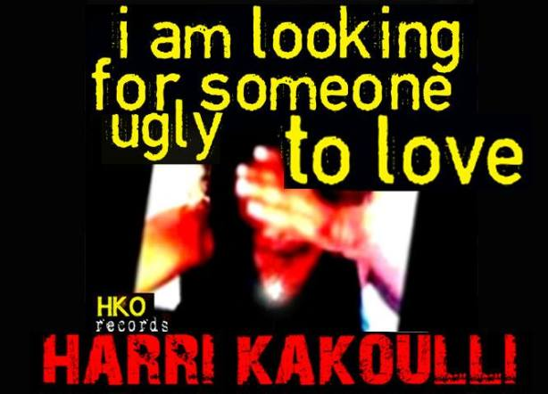 I Am Looking for Someone Ugly to Love The new single by Harri Kakoulli